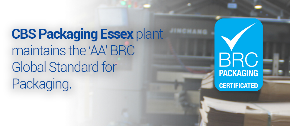 CBS Packaging Essex plant maintains the 'AA' BRC Global Standard for Packaging.